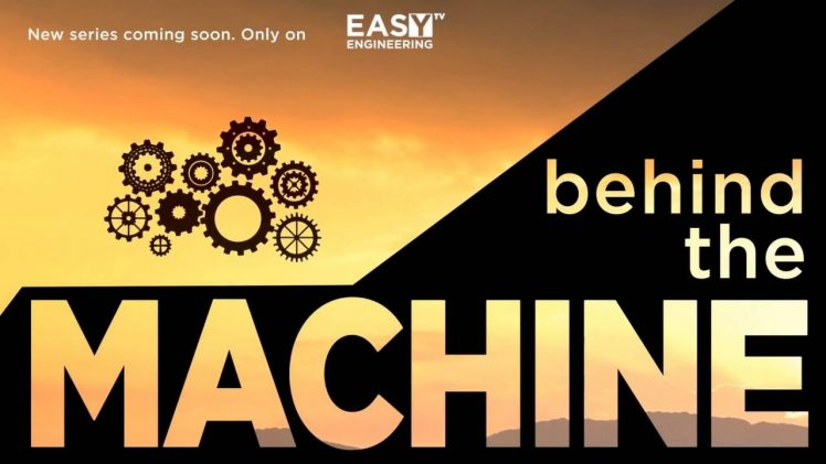 "New video series – ""Behind The Machine"" on Easy Engineering TV"